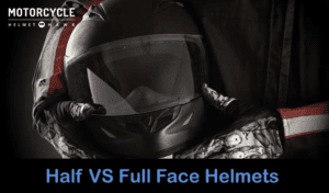 Half Helmets verses Full Face helmets