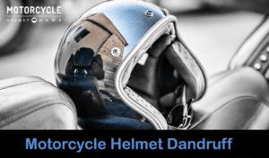 Motorcycle helmet dandruff